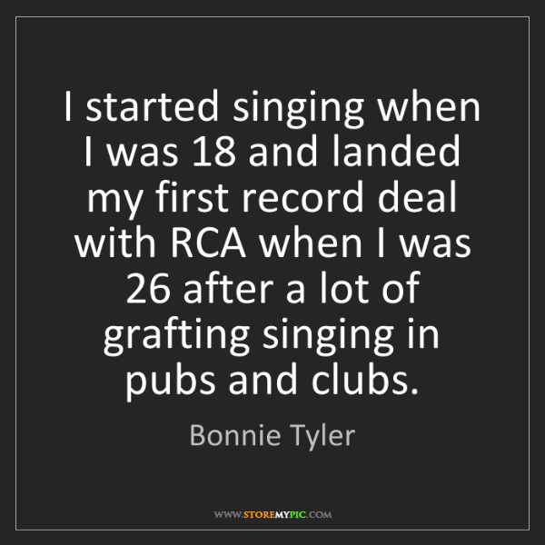 Bonnie Tyler: I started singing when I was 18 and landed my first record...