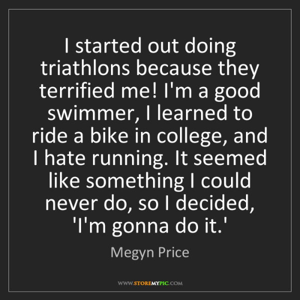Megyn Price: I started out doing triathlons because they terrified...