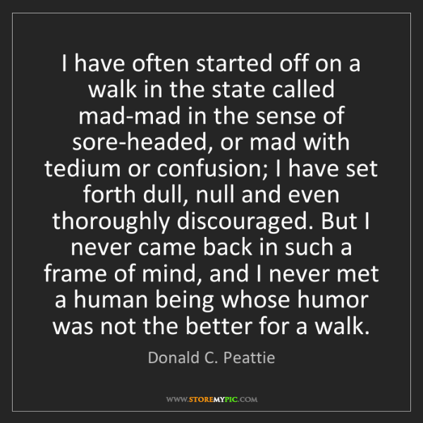 Donald C. Peattie: I have often started off on a walk in the state called...