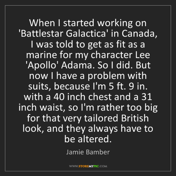 Jamie Bamber: When I started working on 'Battlestar Galactica' in Canada,...