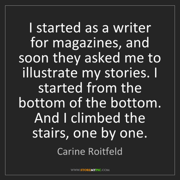 Carine Roitfeld: I started as a writer for magazines, and soon they asked...