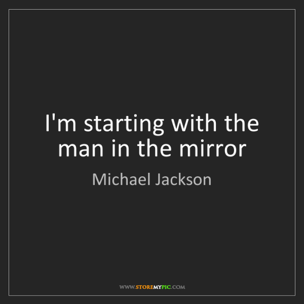 Michael Jackson: I'm starting with the man in the mirror