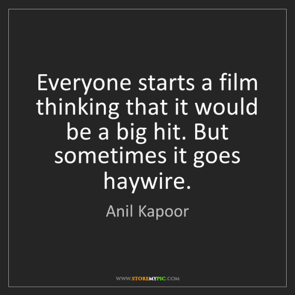 Anil Kapoor: Everyone starts a film thinking that it would be a big...