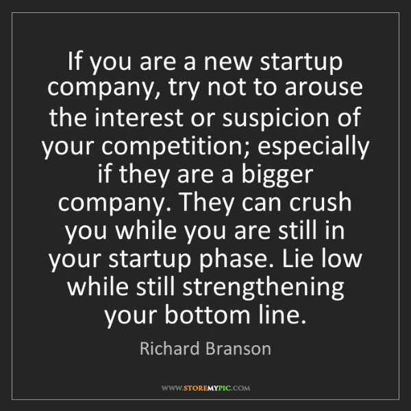 Richard Branson: If you are a new startup company, try not to arouse the...