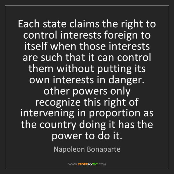 Napoleon Bonaparte: Each state claims the right to control interests foreign...