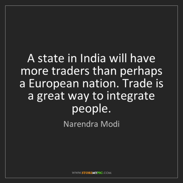 Narendra Modi: A state in India will have more traders than perhaps...