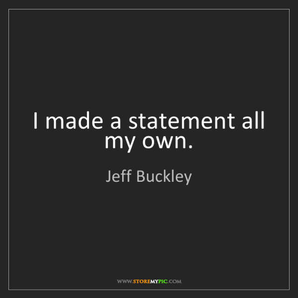 Jeff Buckley: I made a statement all my own.