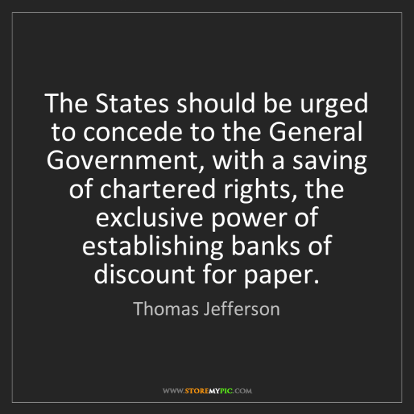 Thomas Jefferson: The States should be urged to concede to the General...