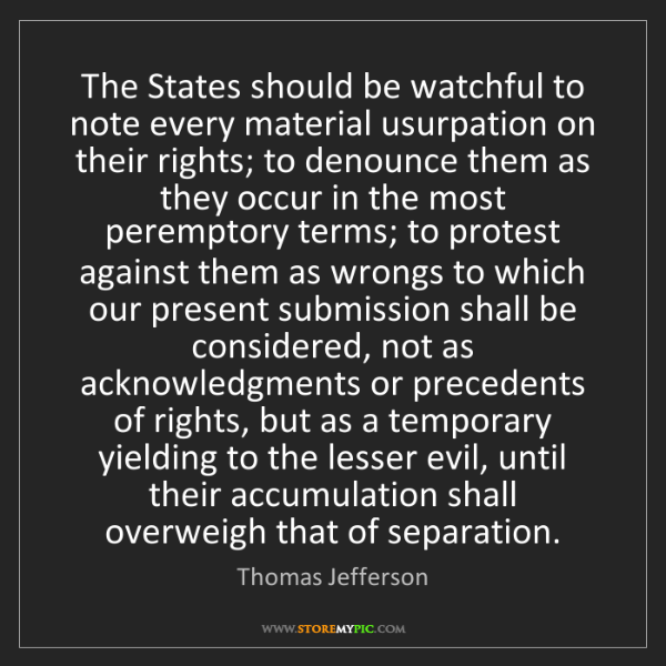 Thomas Jefferson: The States should be watchful to note every material...