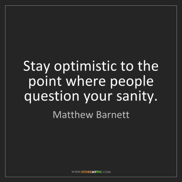 Matthew Barnett: Stay optimistic to the point where people question your...
