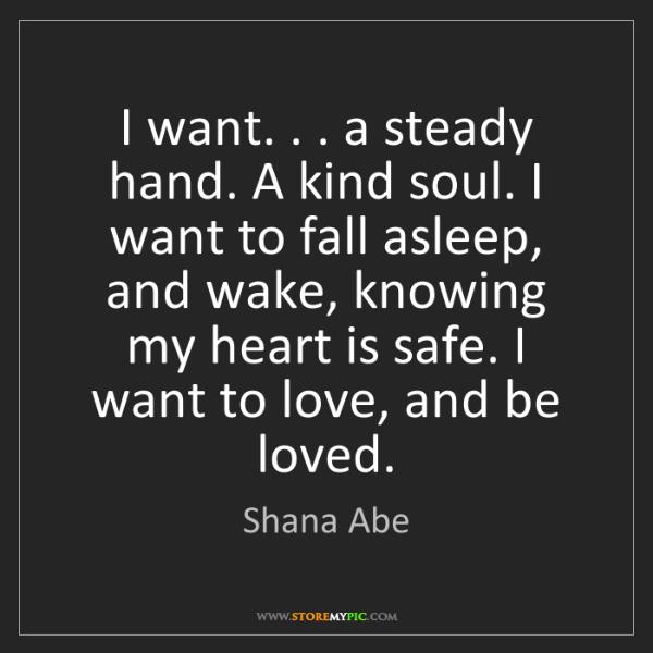 Shana Abe: I want. . . a steady hand. A kind soul. I want to fall...