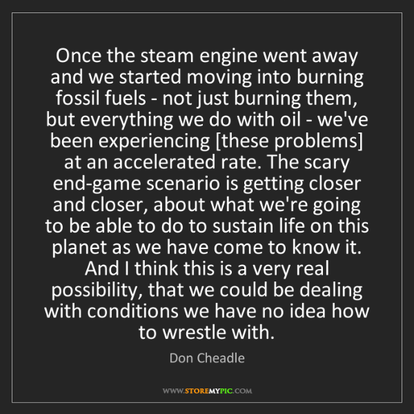 Don Cheadle: Once the steam engine went away and we started moving...