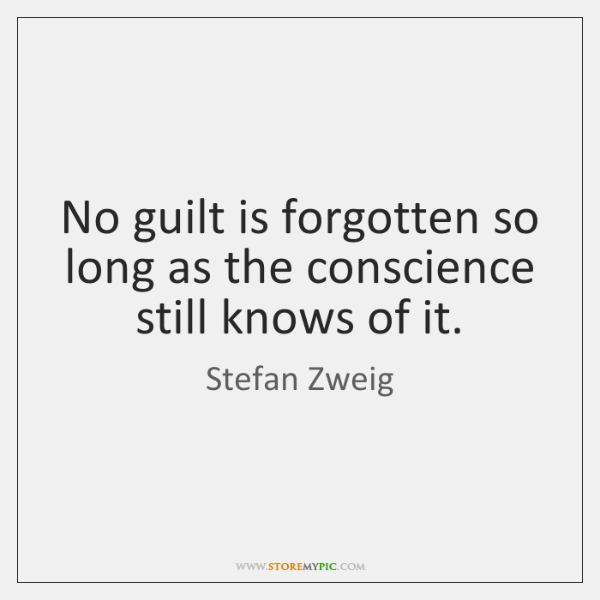No guilt is forgotten so long as the conscience still knows of ...