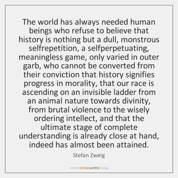 The world has always needed human beings who refuse to believe that ...