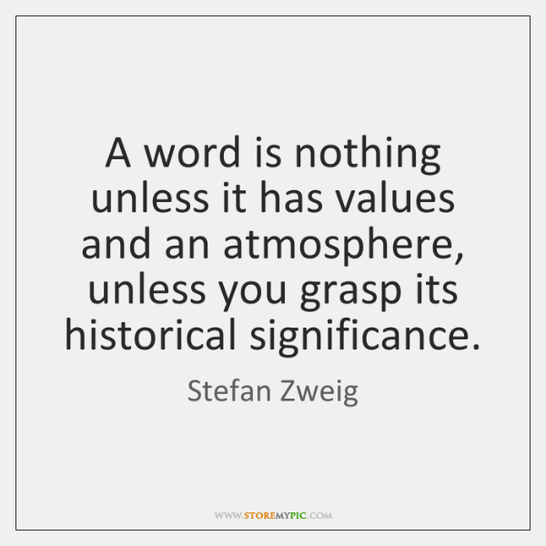 A word is nothing unless it has values and an atmosphere, unless ...