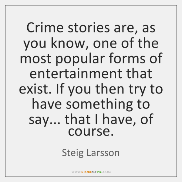 Crime stories are, as you know, one of the most popular forms ...