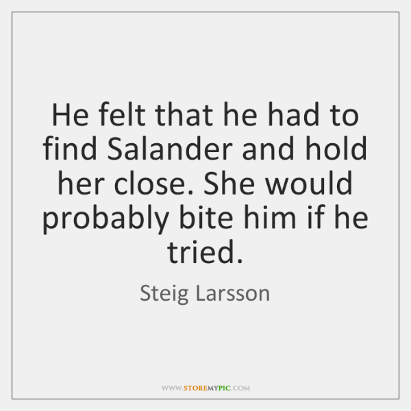 He felt that he had to find Salander and hold her close. ...