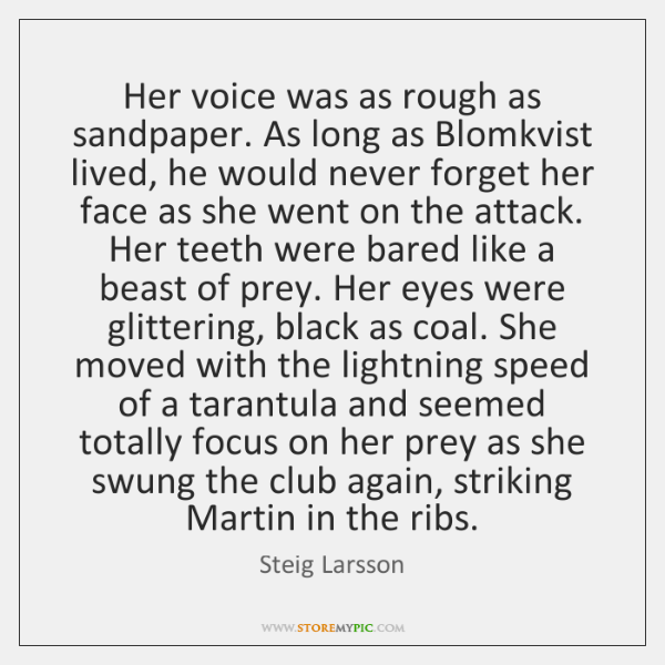 Her voice was as rough as sandpaper. As long as Blomkvist lived, ...