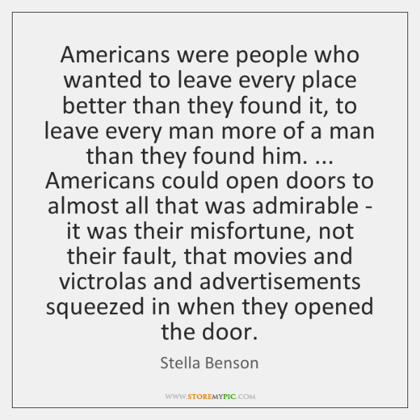 Americans were people who wanted to leave every place better than they ...