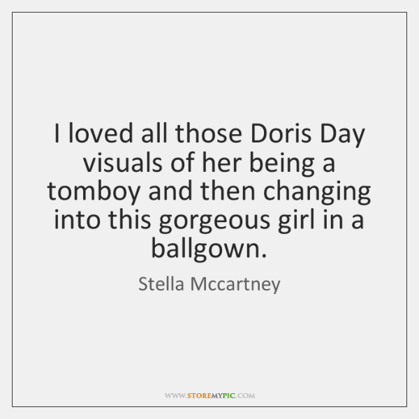 I loved all those Doris Day visuals of her being a tomboy ...