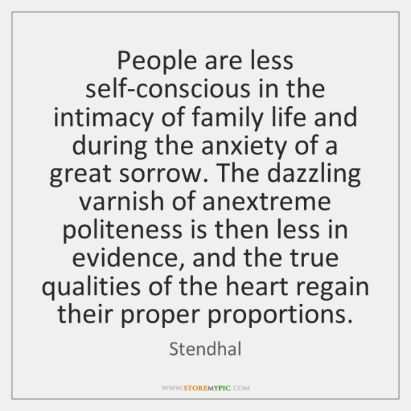 People are less self-conscious in the intimacy of family life and during ...