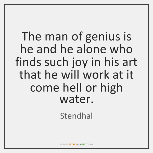 The man of genius is he and he alone who finds such ...