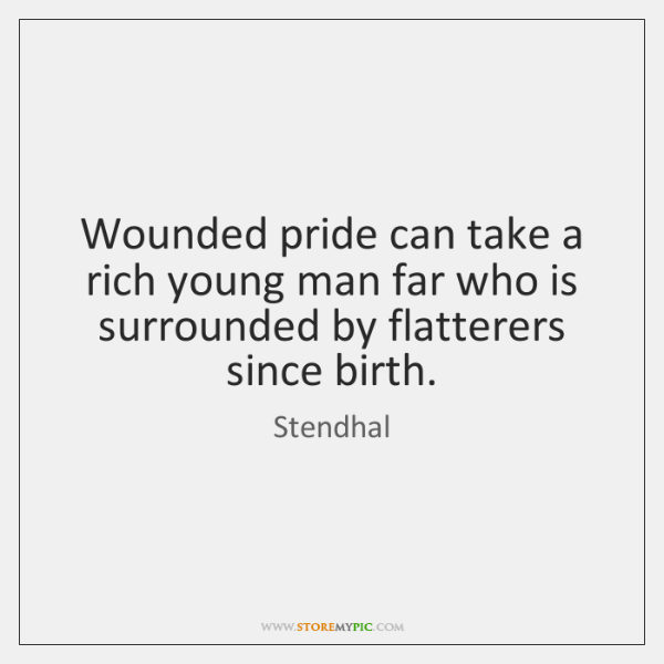Wounded pride can take a rich young man far who is surrounded ...