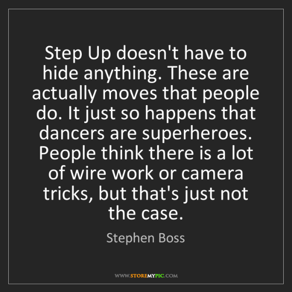 Stephen Boss: Step Up doesn't have to hide anything. These are actually...