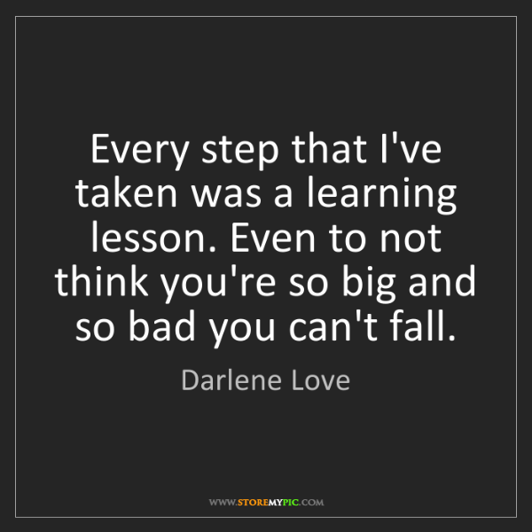 Darlene Love: Every step that I've taken was a learning lesson. Even...