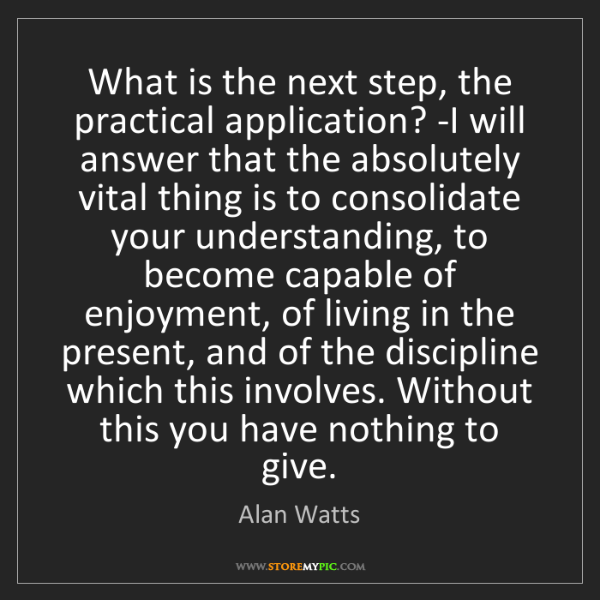 Alan Watts: What is the next step, the practical application? -I...