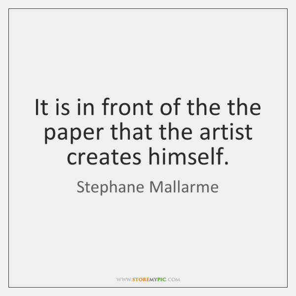 It is in front of the the paper that the artist creates ...
