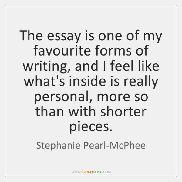 The essay is one of my favourite forms of writing, and I ...
