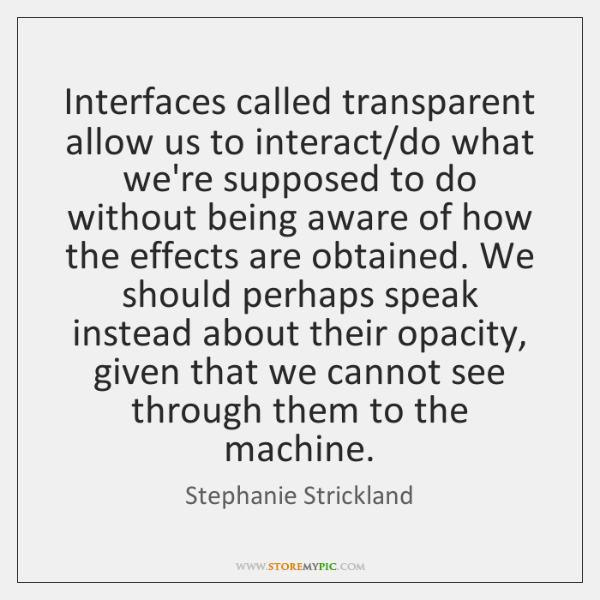 Interfaces called transparent allow us to interact/do what we're supposed to ...