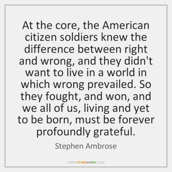 At the core, the American citizen soldiers knew the difference between right ...
