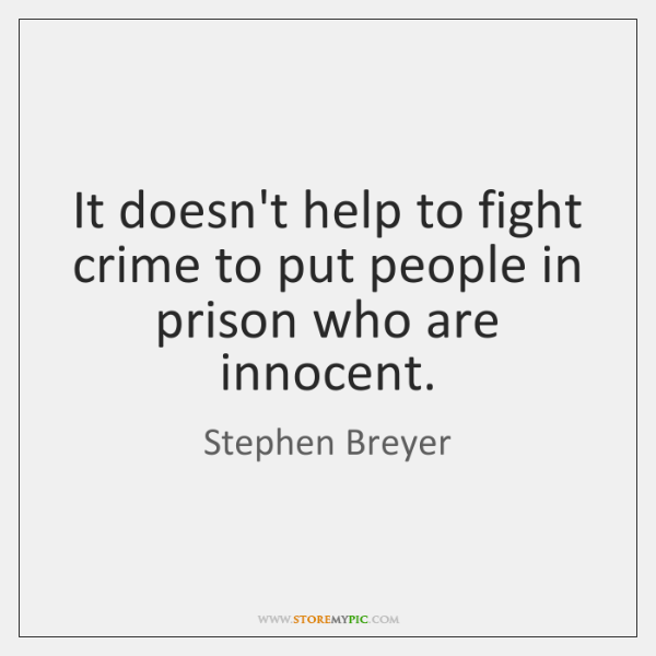 It doesn't help to fight crime to put people in prison who ...