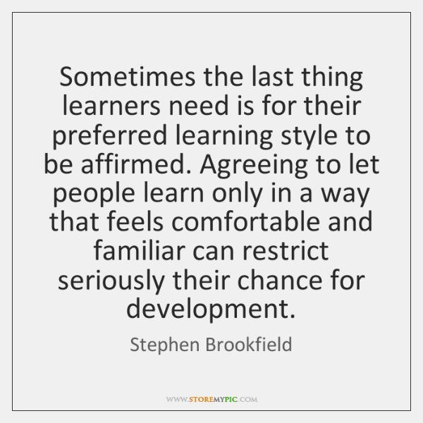 Sometimes the last thing learners need is for their preferred learning style ...