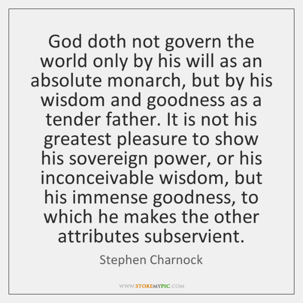 God doth not govern the world only by his will as an ...