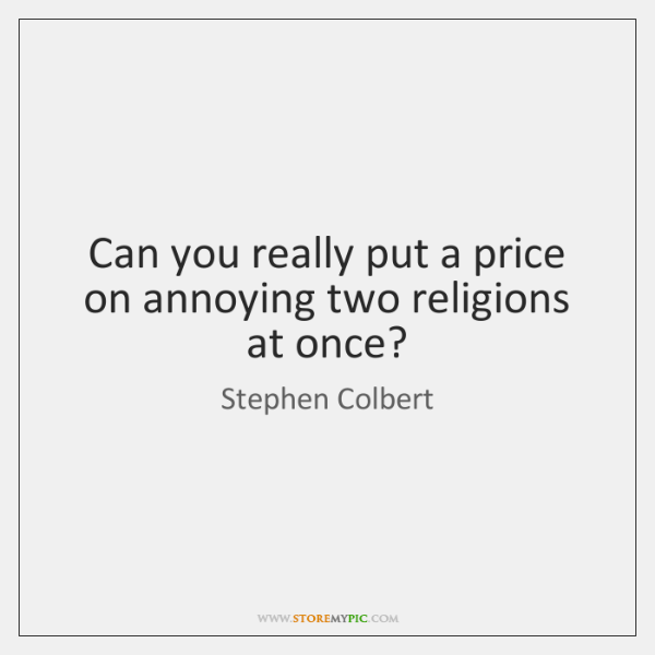 Can you really put a price on annoying two religions at once?