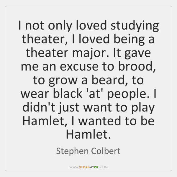 I not only loved studying theater, I loved being a theater major. ...