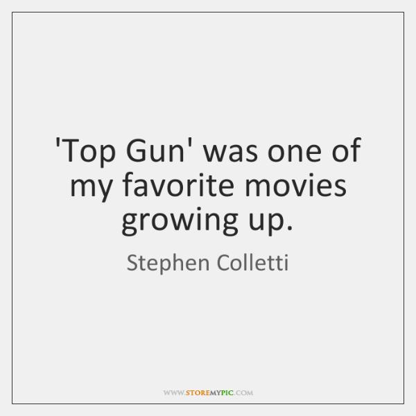 'Top Gun' was one of my favorite movies growing up.