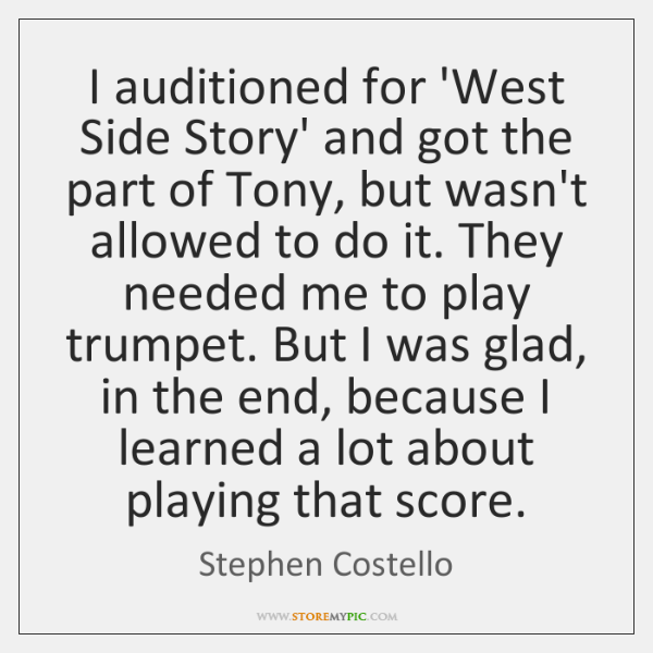 I auditioned for 'West Side Story' and got the part of Tony, ...