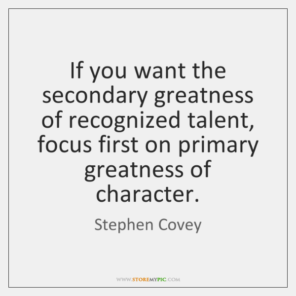 If you want the secondary greatness of recognized talent, focus first on ...
