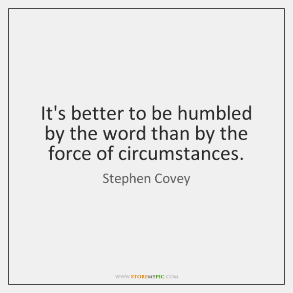 It's better to be humbled by the word than by the force ...
