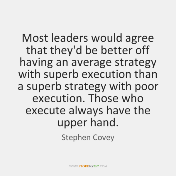 Most leaders would agree that they'd be better off having an average ...