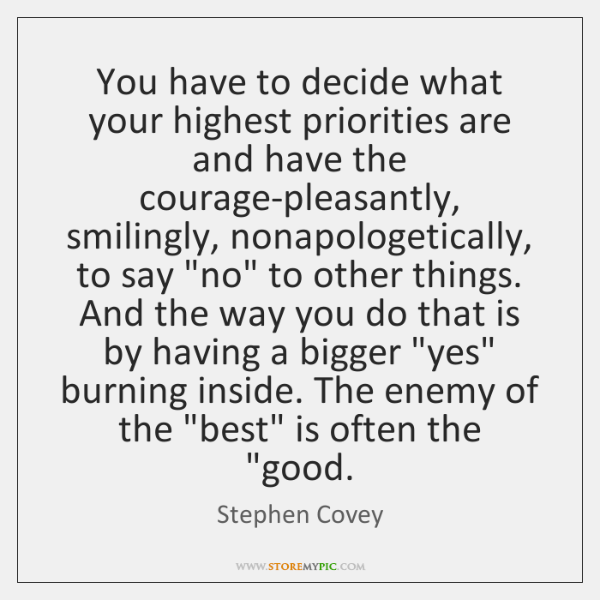 You have to decide what your highest priorities are and have the ...