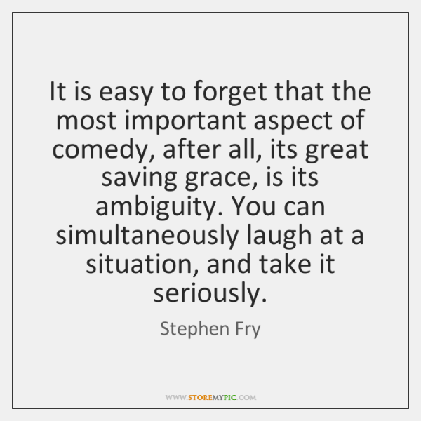 It is easy to forget that the most important aspect of comedy, ...