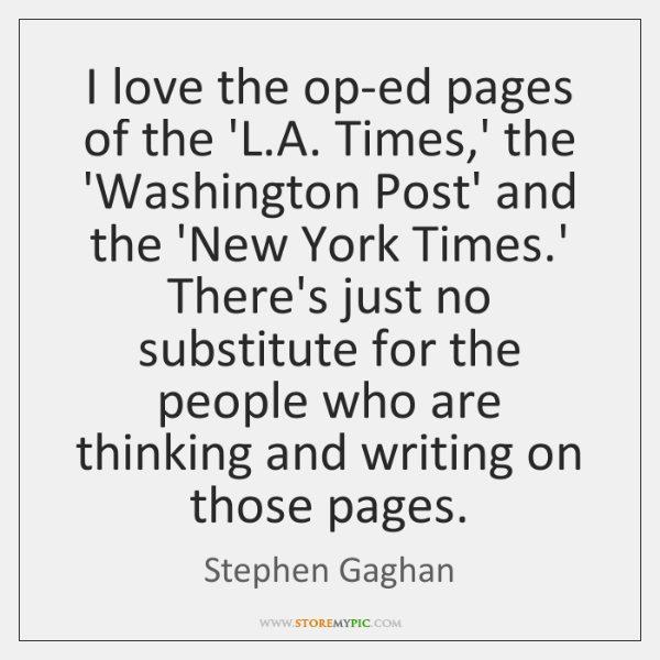 I love the op-ed pages of the 'L.A. Times,' the ...