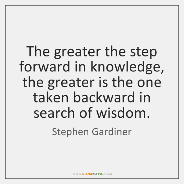 The greater the step forward in knowledge, the greater is the one ...