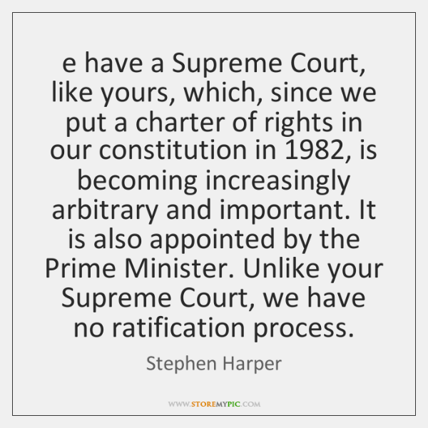 We have a Supreme Court, like yours, which, since we put a ...