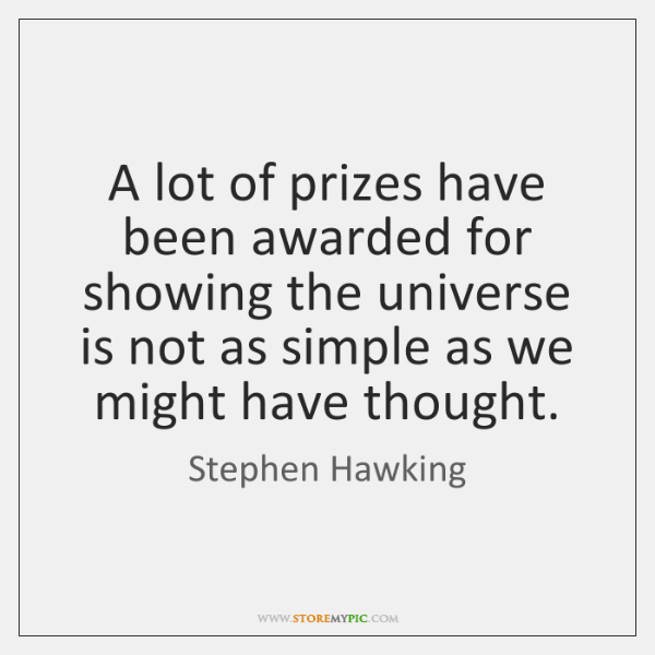 A lot of prizes have been awarded for showing the universe is ...
